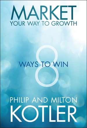 Market Your Way to Growth: 8 Ways to Win de Philip Kotler