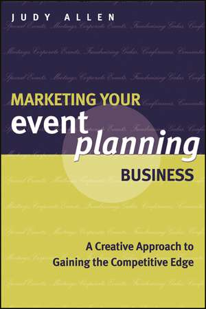Marketing Your Event Planning Business: A Creative Approach to Gaining the Competitive Edge de Judy Allen
