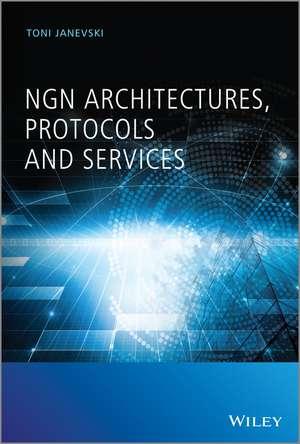 NGN Architectures, Protocols and Services de Toni Janevski