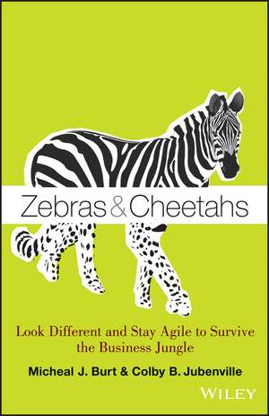 Zebras and Cheetahs: Look Different and Stay Agile to Survive the Business Jungle de Micheal J. Burt