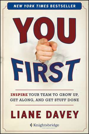 You First: Inspire Your Team to Grow Up, Get Along, and Get Stuff Done de Liane Davey