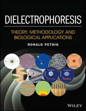 Dielectrophoresis: Theory, Methodology and Biological Applications de Ronald R. Pethig