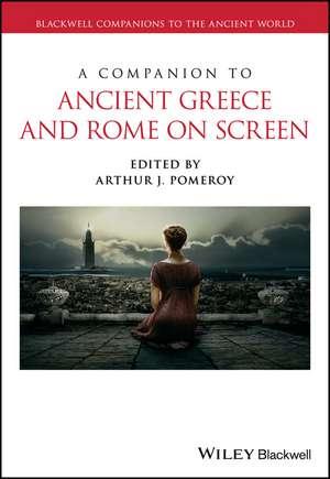 A Companion to Ancient Greece and Rome on Screen de Arthur J. Pomeroy