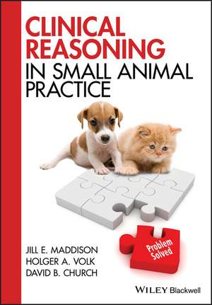 Clinical Reasoning in Small Animal Practice de Jill E. Maddison