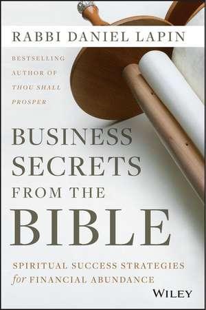 Business Secrets from the Bible: Spiritual Success Strategies for Financial Abundance de Rabbi Daniel Lapin