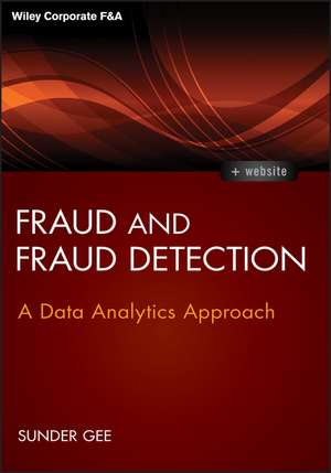 Fraud and Fraud Detection: A Data Analytics Approach + Website de Sunder Gee