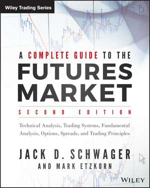 A Complete Guide to the Futures Market: Technical Analysis, Trading Systems, Fundamental Analysis, Options, Spreads, and Trading Principles de Jack D. Schwager