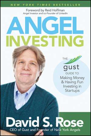 Angel Investing: The Gust Guide to Making Money and Having Fun Investing in Startups de David S. Rose