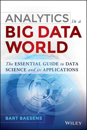 Analytics in a Big Data World: The Essential Guide to Data Science and its Applications de Bart Baesens