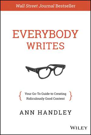 Everybody Writes: Your Go–To Guide to Creating Ridiculously Good Content de Ann Handley