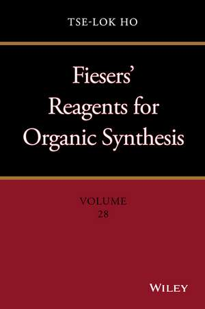 Fiesers′ Reagents for Organic Synthesis, Volume 28