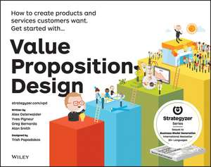 Value Proposition Design: How to Create Products and Services Customers Want de Alexander Osterwalder