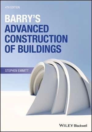 Barry′s Advanced Construction of Buildings de Stephen Emmitt