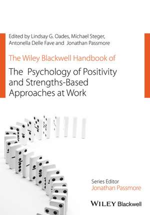 The Wiley Blackwell Handbook of the Psychology of Positivity and Strengths–Based Approaches at Work