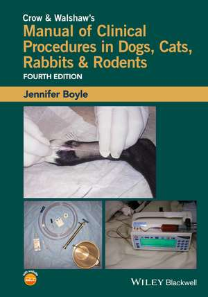 Crow and Walshaw′s Manual of Clinical Procedures in Dogs, Cats, Rabbits and Rodents de Jennifer Boyle