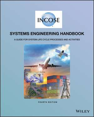 INCOSE Systems Engineering Handbook: A Guide for System Life Cycle Processes and Activities de INCOSE
