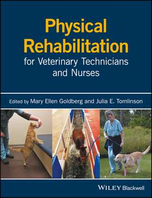 Physical Rehabilitation for Veterinary Technicians and Nurses de Mary Ellen Goldberg