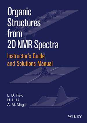 Instructor′s Guide and Solutions Manual to Organic Structures from 2D NMR Spectra