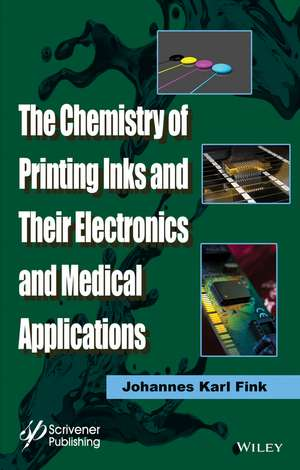 The Chemistry of Printing Inks and Their Electronics and Medical Applications de Johannes Karl Fink