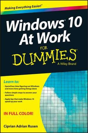 Windows 10 At Work For Dummies de Ciprian Rusen