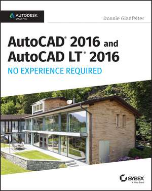 AutoCAD 2016 and AutoCAD LT 2016 No Experience Required: Autodesk Official Press de Donnie Gladfelter