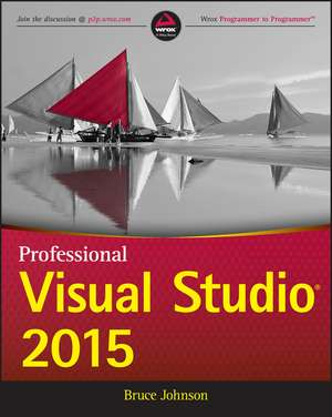 Professional Visual Studio 2015 de Bruce Johnson