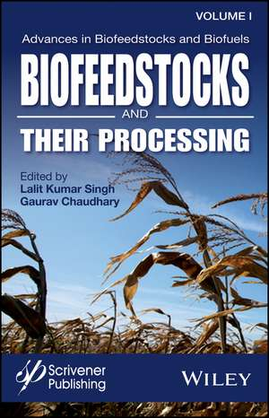 Advances in Biofeedstocks and Biofuels, Volume 1: Biofeedstocks and Their Processing de Lalit Kumar Singh
