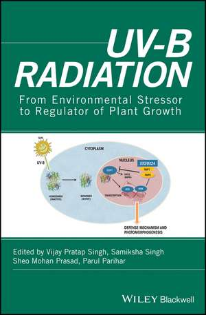 UV–B Radiation: From Environmental Stressor to Regulator of Plant Growth de Vijay Pratap Singh