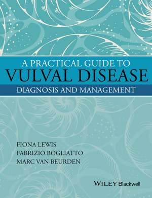 A Practical Guide to Vulval Disease: Diagnosis and Management de Fiona M. Lewis