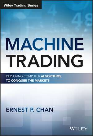 Machine Trading: Deploying Computer Algorithms to Conquer the Markets de Ernest P. Chan
