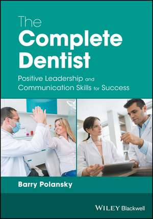 The Complete Dentist: Positive Leadership and Communication Skills for Success de Barry Polansky