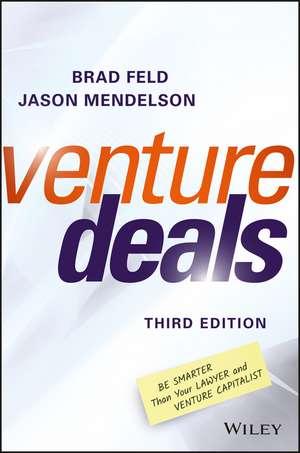 Venture Deals: Be Smarter Than Your Lawyer and Venture Capitalist de Brad Feld