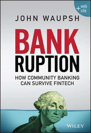 Bankruption: How Community Banking Can Survive Fintech de John Waupsh