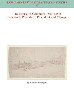 The House of Commons 1509–1558: Personnel, Procedure, Precedent and Change de Alasdair Hawkyard