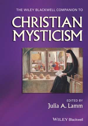 The Wiley–Blackwell Companion to Christian Mysticism de Julia A. Lamm