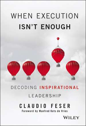 When Execution Isn′t Enough: Decoding Inspirational Leadership de Claudio Feser