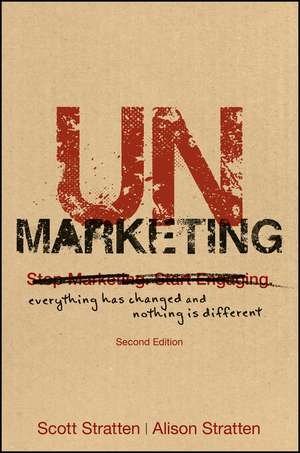 UnMarketing: Everything Has Changed and Nothing is Different de Scott Stratten