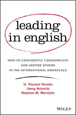 Leading in English: How to Confidently Communicate and Inspire Others in the International Workplace de D. Vincent Varallo