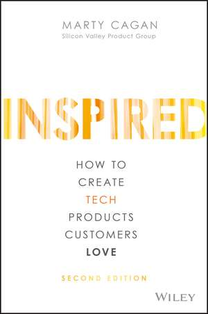 Inspired: How to Create Tech Products Customers Love de Marty Cagan