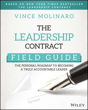 The Leadership Contract Field Guide: The Personal Roadmap to Becoming a Truly Accountable Leader de Vince Molinaro