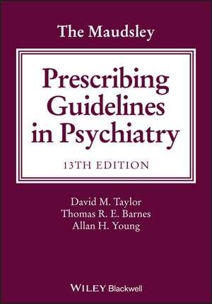 Ghid de prescriere a medicamentelor în psihiatrie 2018. Maudsley The Maudsley Prescribing Guidelines in Psychiatry de David M. Taylor