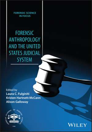 Forensic Anthropology and the United States Judicial System de Laura C. Fulginiti