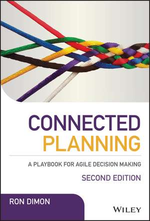 Connected Planning: A Playbook for Agile Decision Making de Ron Dimon