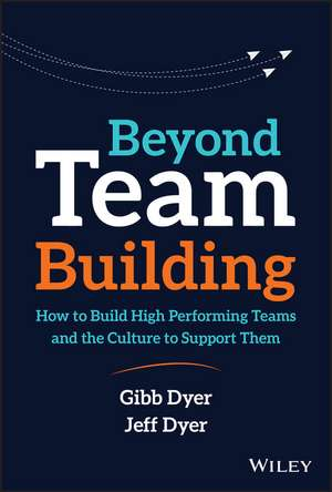 Beyond Team Building: How to Build High Performing Teams and the Culture to Support Them de W. Gibb Dyer, Jr.