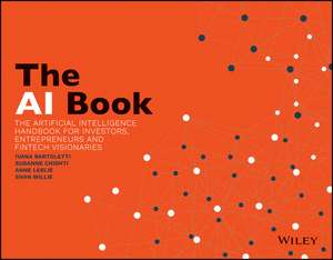 The AI Book: The Artificial Intelligence Handbook for Investors, Entrepreneurs and FinTech Visionaries de Susanne Chishti