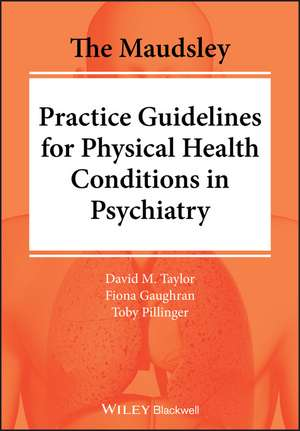 The Maudsley Practice Guidelines for Physical Health Conditions in Psychiatry de David M. Taylor