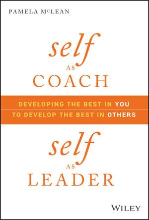 Self as Coach, Self as Leader: Developing the Best in You to Develop the Best in Others de Pamela McLean