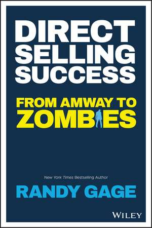 Direct Selling Success: From Amway to Zombies de Randy Gage