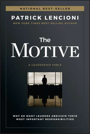 The Motive: Why So Many Leaders Abdicate Their Most Important Responsibilities de Patrick Lencioni