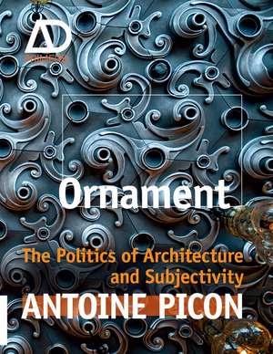 Ornament: The Politics of Architecture and Subjectivity de Antoine Picon